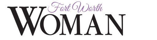 Fort Worth Woman - Connecting Fort Worth  Women and DFW area Women